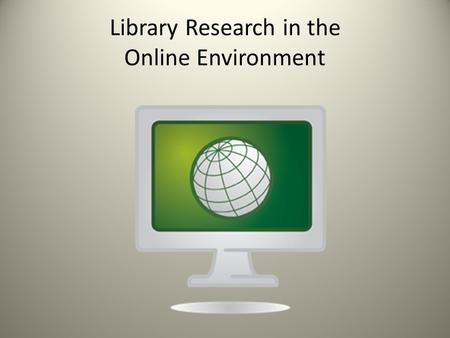 Library Research in the Online Environment. Interlibrary Loan