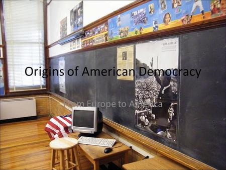Origins of American Democracy From Europe to America.