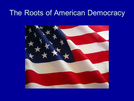 The Roots of American Democracy. Religious & Classical Roots Christians believed in natural law, the idea that a universal set of moral principles existed.
