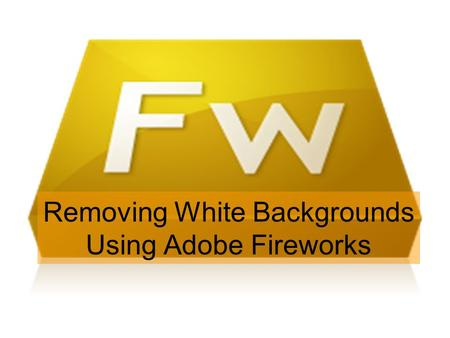 Removing White Backgrounds Using Adobe Fireworks.