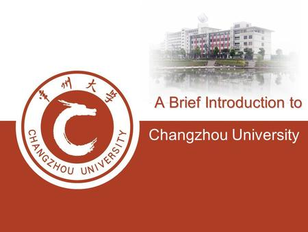 A Brief Introduction to Changzhou University A Brief Introduction to.