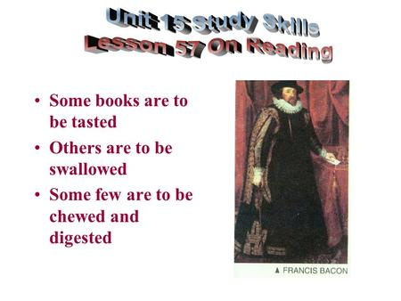 Some books are to be tasted Others are to be swallowed Some few are to be chewed and digested.