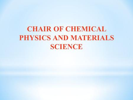 CHAIR OF CHEMICAL PHYSICS AND MATERIALS SCIENCE. TEACHING STAFF OF CHAIR IN 2014-2015 ACADEMIC YEAR At the Chair employs 33 people, of whom 90% have degrees.