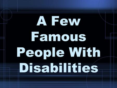 A Few Famous People With Disabilities. Dr. Stephen Hawking.