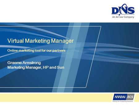 Virtual Marketing Manager Online marketing tool for our partners Graeme Armstrong Marketing Manager, HP and Sun.