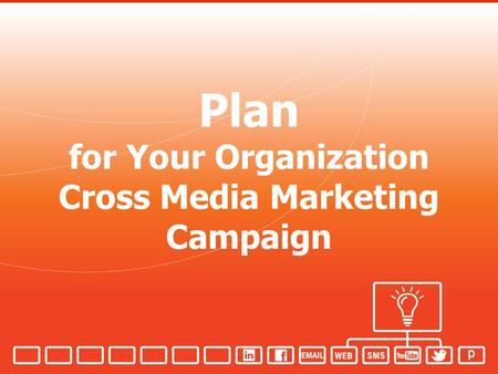 Plan for Your Organization Cross Media Marketing Campaign.