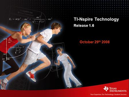 TI-Nspire Technology Release 1.6 TI-Nspire Technology Release 1.6 October 29 th 2008.