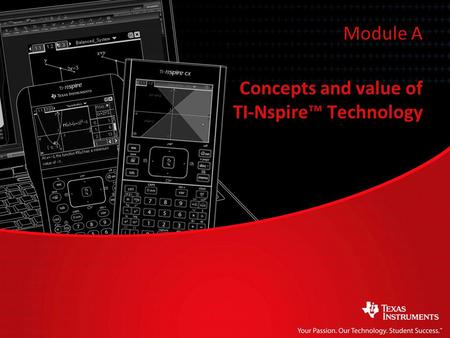 Concepts and value of TI-Nspire™ Technology Module A.
