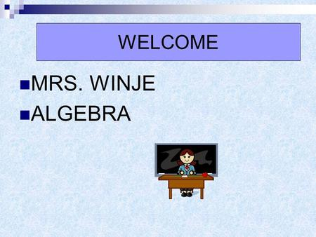 WELCOME MRS. WINJE ALGEBRA. Accelerated high school class Should maintain a B+ or better.