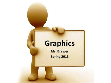 Graphics Ms. Brewer Spring 2013. Bellwork Edmodo – log on! Quiz? Take it if you need to! Policies and Procedures Powerpoint in Shared Folder! Get to Know.