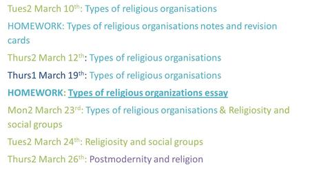 Tues2 March 10 th : Types of religious organisations HOMEWORK: Types of religious organisations notes and revision cards Thurs2 March 12 th : Types of.
