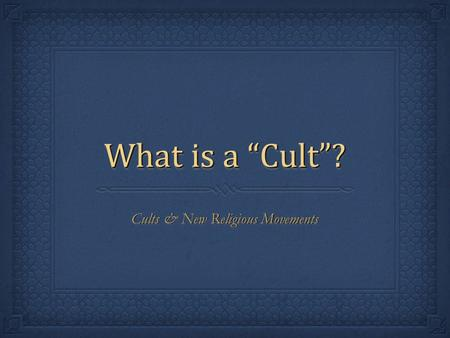 "What is a ""Cult""? Cults & New Religious Movements."