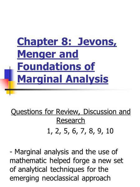 Chapter 8: Jevons, Menger and Foundations of Marginal Analysis Questions for Review, Discussion and Research 1, 2, 5, 6, 7, 8, 9, 10 - Marginal analysis.
