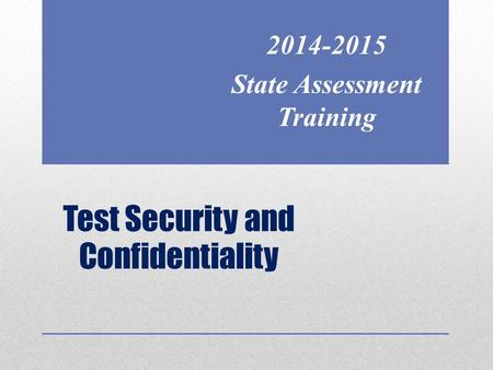Test Security and Confidentiality 2014-2015 State Assessment Training.