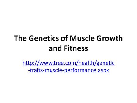 The Genetics of Muscle Growth and Fitness  -traits-muscle-performance.aspx.