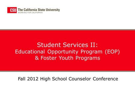 Student Services II: Educational Opportunity Program (EOP) & Foster Youth Programs Fall 2012 High School Counselor Conference.