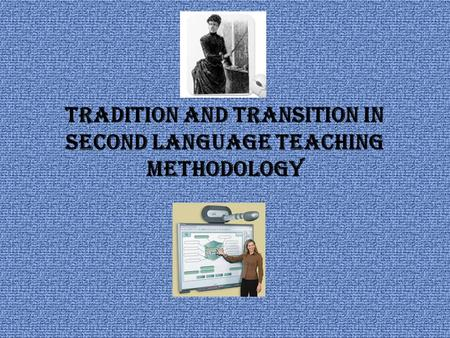 Tradition and Transition in Second Language Teaching Methodology.