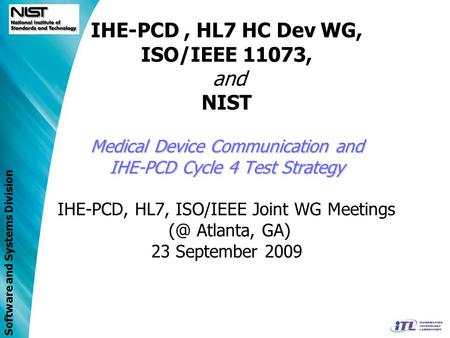 IHE-PCD , HL7 HC Dev WG, ISO/IEEE 11073, and NIST Medical Device Communication and IHE-PCD Cycle 4 Test Strategy IHE-PCD, HL7, ISO/IEEE Joint WG Meetings.