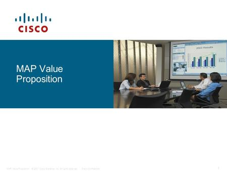 © 2007 Cisco Systems, Inc. All rights reserved.Cisco Confidential 1 MAP Value Proposition.