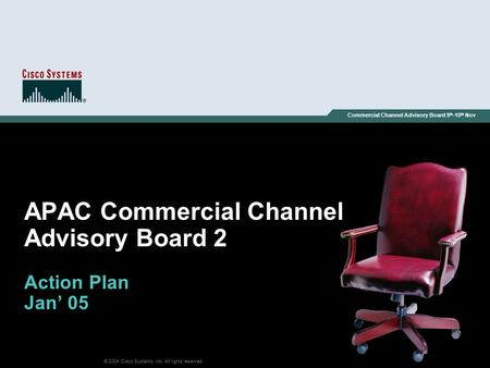 © 2004 Cisco Systems, Inc. All rights reserved. Commercial Channel Advisory Board 9 th -10 th Nov APAC Commercial Channel Advisory Board 2 Action Plan.