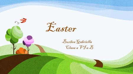 Burbea Gabriella Clasa a VI a B Easter. Easter is a Christian holiday that celebrates the central event of the Christian faith: the resurrection of Jesus.