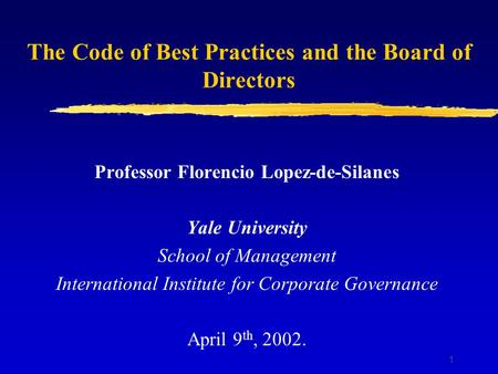 1 The Code of Best Practices and the Board of Directors Professor Florencio Lopez-de-Silanes Yale University School of Management International Institute.