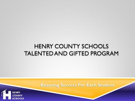 Ensuring Success For Each Student HENRY COUNTY SCHOOLS TALENTED AND GIFTED PROGRAM.
