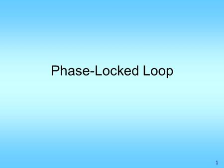 1 Phase-Locked Loop. 2 Phase-Locked Loop in RF Receiver BPF1BPF2LNA LO MixerBPF3IF Amp Demodulator Antenna RF front end PD Loop Filter 1/N Ref. VCO Phase-