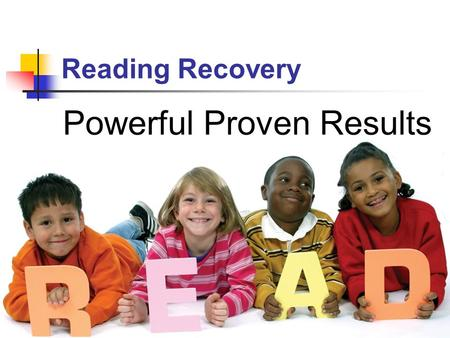 Reading Recovery Powerful Proven Results. Reading Recovery Success.