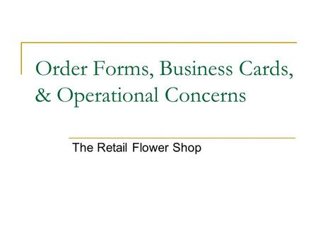 Order Forms, Business Cards, & Operational Concerns The Retail Flower Shop.