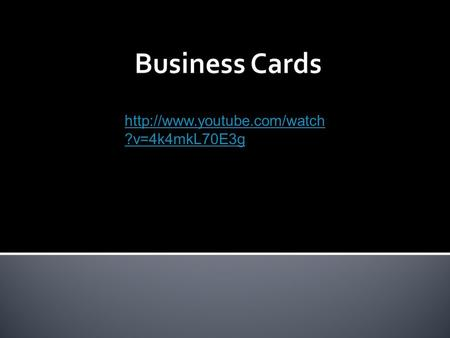 ?v=4k4mkL70E3g.  Business Cards are often considered to be the strongest marketing tool for a company.  Business cards.