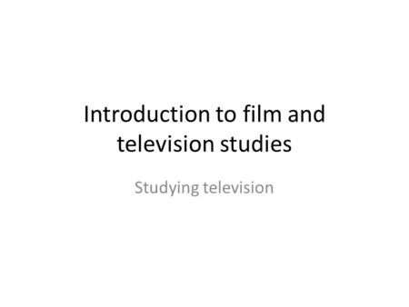Introduction to film and television studies Studying television.
