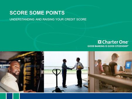 SCORE SOME POINTS UNDERSTANDING AND RAISING YOUR CREDIT SCORE.