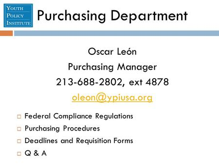 Purchasing Department Oscar León Purchasing Manager 213-688-2802, ext 4878  Federal Compliance Regulations  Purchasing Procedures 