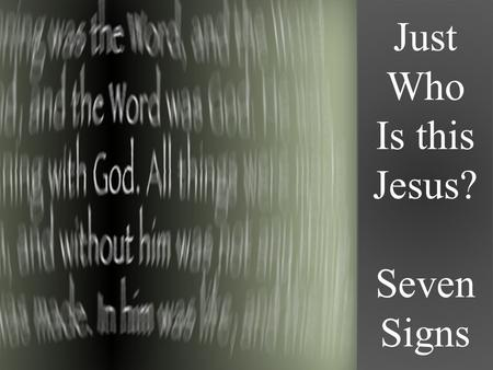 Just Who Is this Jesus? Seven Signs. Just Who Is This Jesus? Seven Signs Review SIGNS Physical demonstrations Unique Powerful Point to something deeper.