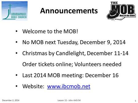 Welcome to the MOB! No MOB next Tuesday, December 9, 2014 Christmas by Candlelight, December 11-14 Order tickets online; Volunteers needed Last 2014 MOB.