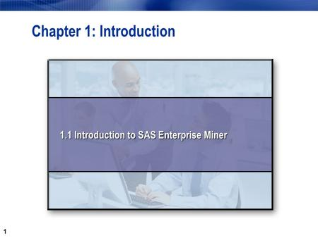 1 Chapter 1: Introduction 1.1 Introduction to SAS Enterprise Miner.