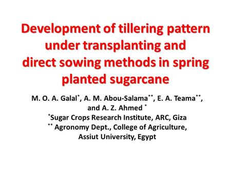 Development of tillering pattern under transplanting and direct sowing methods in spring planted sugarcane M. O. A. Galal *, A. M. Abou-Salama **, E. A.