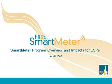 SmartMeter Program Overview and Impacts for ESPs April 2007.