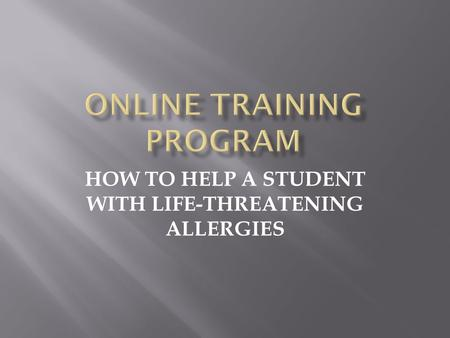 HOW TO HELP A STUDENT WITH LIFE-THREATENING ALLERGIES.