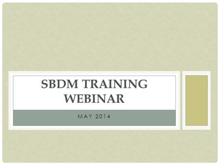 MAY 2014 SBDM TRAINING WEBINAR. OBJECTIVE FOR TODAY'S WEBINAR To assist School-Based Decision Making trainers and coordinators in serving and supporting.