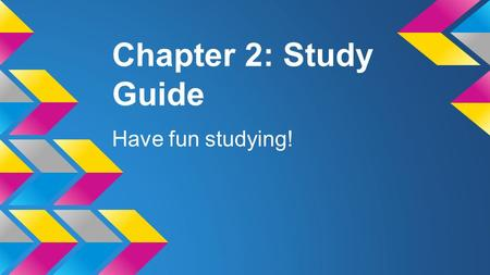 Chapter 2: Study Guide Have fun studying!.
