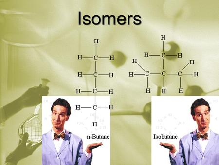 Isomers. Isomers: * Molecules that have the same number and kinds of atoms (molecular formula) but different structure. C C C C C C C Butane (n-butane)