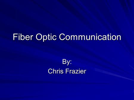 Fiber Optic Communication By: Chris Frazier. Introduction What is fiber optics Applications of fiber optics Total Internal Reflection How signals are.