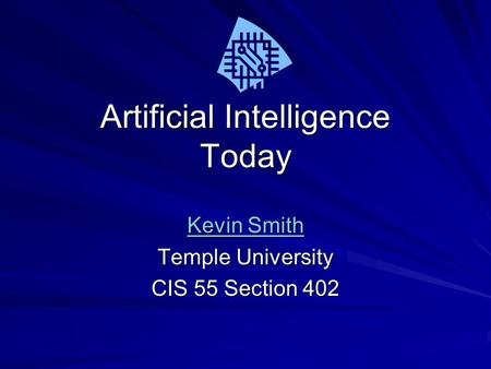Artificial Intelligence Today Kevin Smith Kevin Smith Temple University CIS 55 Section 402.
