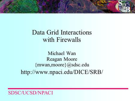 Data Grid Interactions with Firewalls Michael Wan Reagan Moore  SDSC/UCSD/NPACI.
