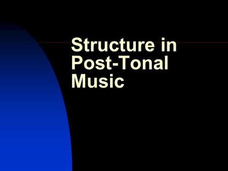 Structure in Post-Tonal Music. Definition Musical form and structure represent very different aspects of music, though invoking these names often produces.