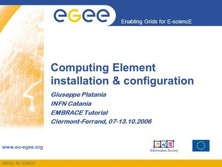INFSO-RI-508833 Enabling Grids for E-sciencE www.eu-egee.org Computing Element installation & configuration Giuseppe Platania INFN Catania EMBRACE Tutorial.