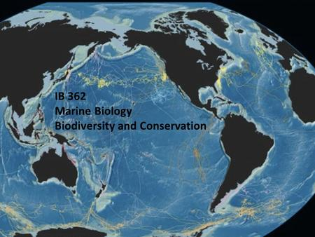 IB 362 Marine Biology Biodiversity and Conservation.