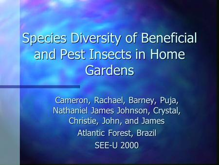 Species Diversity of Beneficial and Pest Insects in Home Gardens Cameron, Rachael, Barney, Puja, Nathaniel James Johnson, Crystal, Christie, John, and.
